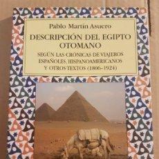 Libros de segunda mano: DESCRIPCIÓN DEL EGIPTO OTOMANO ( PABLO MARTÍN ASUERO ). Lote 194737177