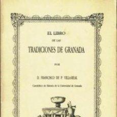 Libros de segunda mano: EL LIBRO DE LAS TRADICIONES DE GRANADA FRANCISCO DE P. VILLA-REAL. Lote 194932521