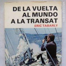 Libros de segunda mano: DE LA VUELTA AL MUNDO A LA TRANSAT. ERIC TABARLY. EDITORIAL NORAY. ESPAÑA 1978. . Lote 194957098
