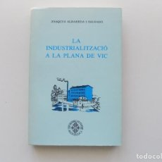 Libros de segunda mano: LIBRERIA GHOTICA. JOAQUIM ALBAREDA. LA INDUSTRIALITZACIÓ A LA PLANA DE VIC. (1770-1875) 1981.. Lote 194978426