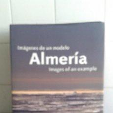 Libros de segunda mano: IMÁGENES DE UN MODELO ALMERIA, JUNTA DE ANDALUCIA CONSEJERÍA DE AGRICULTURA Y PESCA. Lote 195049336