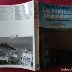 Libros de segunda mano: LAS AMÉRICAS PENINSULARES. VIAJE POR EXTREMADURA - RAMON CARNICER.. Lote 195053021