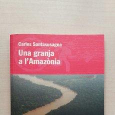 Libros de segunda mano: UNA GRANJA A L'AMAZÒNIA. CARLES SANTASUSAGNA. COSSETÀNIA, VIATGERS 4, PRIMERA EDICIÓN, 2009. CATALÁN. Lote 195091246