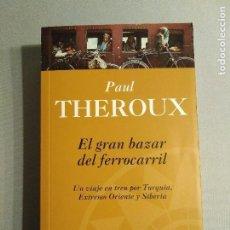 Libros de segunda mano: PAUL THEROUX EL GRAN BAZAR DEL FERROCARRIL. Lote 195337862