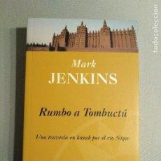 Libros de segunda mano: MARK JENKINS RUMBO A TOMBUCTU UNA TRAVESIA EN KAYAK POR EL RIO NIGER. Lote 195338217