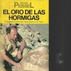 Libros de segunda mano: EL ORO DE LAS HORMIGAS MICHEL PEISSEL EL LEGENDARIO ELDORADO DESCUBIRTO EN EL TIBET 222 -P. Lote 195425880