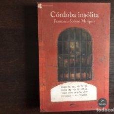 Libros de segunda mano: CÓRDOBA INSÓLITA. FRANCISCO SOLANO MÁRQUEZ. Lote 195525433