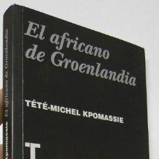 Livres d'occasion: EL AFRICANO DE GROENLANDIA - TÉTÉ-MICHEL KPOMASSIE. Lote 196157292