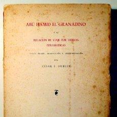 Libros de segunda mano: DUBLER, CÉSAR E. - ABU HAMID EL GRANADINO Y RELACIÓN DE VIAJE POR TIERRAS EURASIÁTICAS - MADRID 1953. Lote 196222472