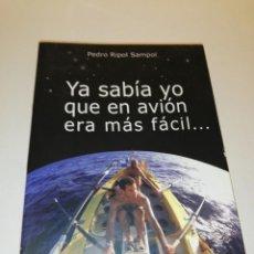 Libros de segunda mano: PEDRO RIPOL SAMPOL , YA SABÍA YO QUE EN AVIÓN ERA MÁS FÁCIL. Lote 196237286