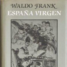Libros de segunda mano: ESPAÑA VIRGEN. WALDO FRANK. Lote 196930982