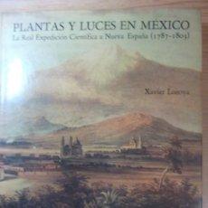 Libros de segunda mano: LIBRO PLANTAS Y LUCES EN MEXICO LA REAL EXPEDICION CIENTIFICA A NUEVA ESPAÑA XAVIER LOZOYA. Lote 197410628