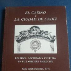 Libros de segunda mano: EL CASINO Y LA CIUDAD DE CÁDIZ POLÍTICA SOCIEDAD Y CULTURA DEL XIX 1986. Lote 197826166