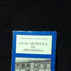 Libros de segunda mano: GUIA ARTISTICA DE ARCHIDONA. MARIA DOLORES AGUILAR GARCIA. DIPUTACION PROVINCIAL MALAGA 1984. Lote 198810410