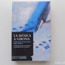 Libros de segunda mano: LIBRERIA GHOTICA. LLUIS BRUGUÉS I AGUSTÍ.LA MÚSICA A GIRONA.2008.HISTORIA CONSERVATORI ISAAC ALBÉNIZ. Lote 198895593