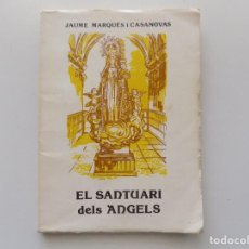 Libros de segunda mano: LIBRERIA GHOTICA. JAUME MARQUÈS I CASANOVAS.EL SANTUARI DELS ÀNGELS.1979. ILUSTRADO.. Lote 198896992