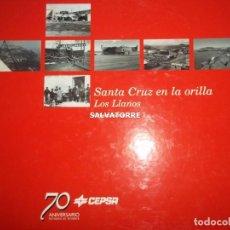 Livros em segunda mão: SANTA CRUZ EN LA ORILLA.LOS LLANOS.TENERIFE.CANARIAS.70 AÑOS CEPSA.EDITADO 2000.FOTOS ANTIGUAS. Lote 199552497
