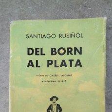 Libros de segunda mano: DEL BORN AL PLATA - SANTIAGO RUSIÑOL - BIBLIOTECA SELECTA 5ª EDICIÓN 1961. Lote 202719627