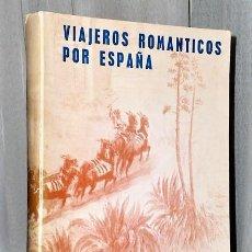 Libros de segunda mano: VIAJEROS ROMÁNTICOS POR ESPAÑA. Lote 203622087
