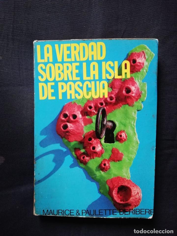 LA VERDAD SOBRE LA ISLA DE PASCUA - MAURICE & PAULETTE DERIBERE (Libros de Segunda Mano - Geografía y Viajes)