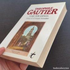 Libros de segunda mano: AÑO 1985 - THEÓPHILE GAUTIER: VIAJE POR ESPAÑA - LITERATURA DE VIAJES - ROMANTICISMO FRANCÉS. Lote 205358152