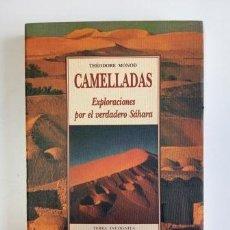 Libros de segunda mano: CAMELLADAS. EXPLORACIONES POR EL VERDADERO SÁHARA.- THÉODORE MONOD (1999). Lote 205398450