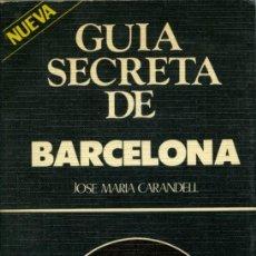 Libros de segunda mano: JOSÉ MARÍA CARANDELL - GUÍA SECRETA DE BARCELONA. SEDMAY EDICIONES. FUENLABRADA. 1978. PP. 336. Lote 206225033