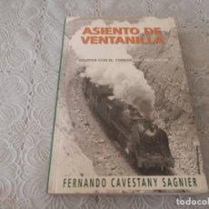 Libros de segunda mano: ASIENTO DE VENTANILLA RELATOS CON EL FERROCARRIL EN MARCHA FERNANDO CAVESTANY SAGNIER 1999. Lote 206388796
