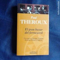 Libros de segunda mano: EL GRAN BAZAR DEL FERROCARRIL. PAUL THEROUX (UN VIAJE EN TREN POR TURQUIA,EXTREMO ORIENTE Y SIBERIA). Lote 208193640