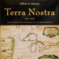 Libros de segunda mano: TERRA NOSTRA. 1550-1950. LOS MAPAS DE CANADÁ Y SUS SECRETOS. LES CARTES DU CANADA ET LEURS SECRETS.. Lote 208356642