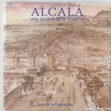 Libros de segunda mano: ALCALÁ. UNA CIUDAD EN LA HISTORIA**GUÍA DE LA EXPOSICIÓN. Lote 208903183