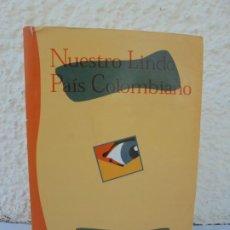 Libros de segunda mano: NUESTRO LINDO PAIS COLOMBIANO. DANIEL SAMPER ORTEGA. IMPRENTA NACIONAL DE COLOMBIA 1996. Lote 210596725