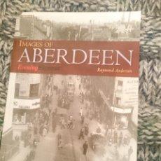 Libros de segunda mano: IMAGES OF ABERDEEN - COMPRADO EN ESCOCIA - EN INGLES - VER FOTOS. Lote 210615540