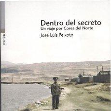 Libros de segunda mano: JOSÉ LUIS PEIXOTO : DENTRO DEL SECRETO (UN VIAJE POR COREA DEL NORTE). XORDICA ED, 2016. Lote 210951349