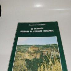 Libros de segunda mano: SALVADOR LLORACH I SANTIS , EL PENEDES DURANT EL PERIODE ROMANIC. Lote 211442565