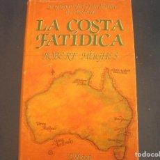 Libros de segunda mano: ROBERT HUGES - LA COSTA FATÍDICA. LA EPOPEYA DE LA FUNDACION DE AUSTRALIA. EDHASA 1989. Lote 211479172