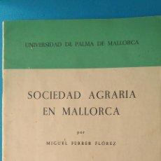Libros de segunda mano: SOCIEDAD AGRARIA EN MALLORCA POR MIGUEL FERRER FLÓREZ. Lote 211484644