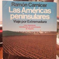 Libros de segunda mano: LAS AMÉRICAS PENINSULARES. VIAJE POR EXTREMADURA. RAMÓN CARNICER.. Lote 211512002