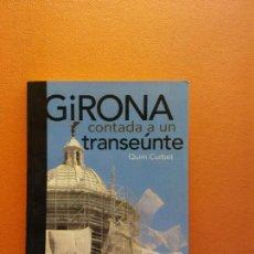 Libros de segunda mano: GIRONA CONTADA A UN TRANSEÚNTE. QUIM CURBET. EDICIONS CCG. Lote 211662851