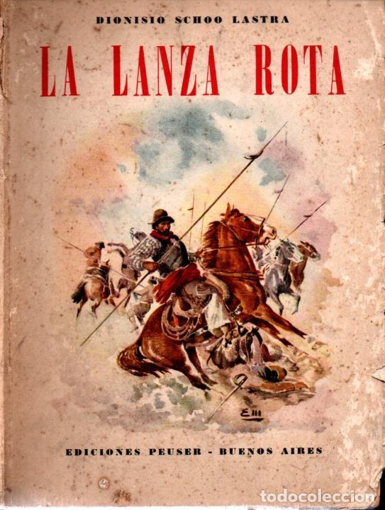 DIONISIO SCHOO LASTRA .LA LANZA ROTA - ESTANCIAS, INDIOS, CORDILLERA (PEUSER, 1953) PRIMERA EDICIÓN (Libros de Segunda Mano - Geografía y Viajes)