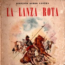 Libros de segunda mano: DIONISIO SCHOO LASTRA .LA LANZA ROTA - ESTANCIAS, INDIOS, CORDILLERA (PEUSER, 1953) PRIMERA EDICIÓN. Lote 212251607