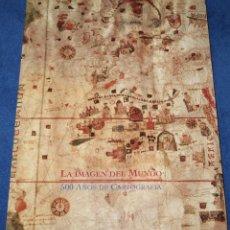 Libros de segunda mano: LA IMAGEN DEL MUNDO - 500 AÑOS DE CARTOGRAFÍA (1992). Lote 212909718