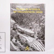 Libros de segunda mano: LIBRO 75 ANYS DE LA HISTÒRIA DE L'EXCURSIONISME CATALÀ - UNIÓ EXCURSIONISTA DE CATALUNYA / UEC, 2007. Lote 213877971