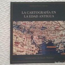 Libros de segunda mano: LA CARTOGRAFÍA EN LA EDAD ANTIGUA. GRANDES MAPAS DE LA HISTORIA.. Lote 214854175
