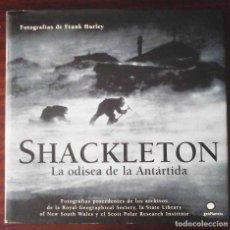 Libros de segunda mano: SHACKLETON. LA ODISEA DE LA ANTÁRTIDA. FRANK HURLEY. PLANETA 2007.. Lote 215177643
