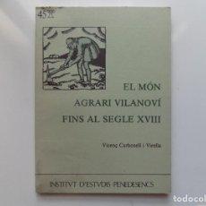 Libros de segunda mano: LIBRERIA GHOTICA. VICENÇ CARBONELL.EL MÓN AGRARI VILANOVÍ FINS AL SEGLE XVIII. 1988. ILUSTRADO.. Lote 215211375