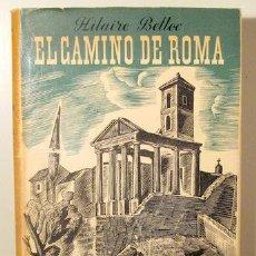 Libros de segunda mano: BELLOC, HILAIRE - EL CAMINO DE ROMA - BARCELONA 1959 - ILUSTRADO - 1ª EDICIÓN. Lote 216911571