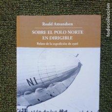 Libros de segunda mano: SOBRE EL POLO NORTE EN DIRIGIBLE, AMUNDSEN. Lote 217007292