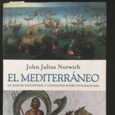 Libros de segunda mano: EL MEDITERRANEO, JOHN JULIUS NORWICH, UN MAR DE ENCUENTROS Y CONFLICTOS ENTRE CIVILIZACIONES. Lote 218170312
