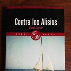 Libros de segunda mano: CONTRA LOS ALISIOS - ROMÁN SÁNCHEZ. 1ª EDICIÓN. Lote 218184868